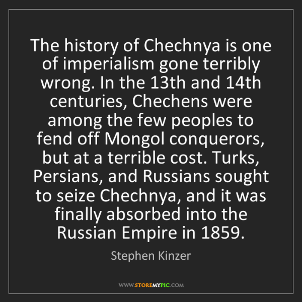 Stephen Kinzer: The history of Chechnya is one of imperialism gone terribly...