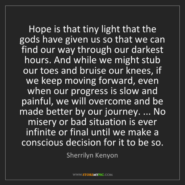 Sherrilyn Kenyon: Hope is that tiny light that the gods have given us so...
