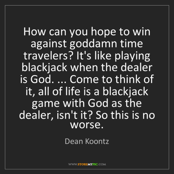 Dean Koontz: How can you hope to win against goddamn time travelers?...