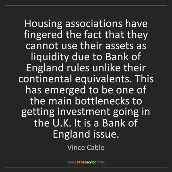 Vince Cable: Housing associations have fingered the fact that they...