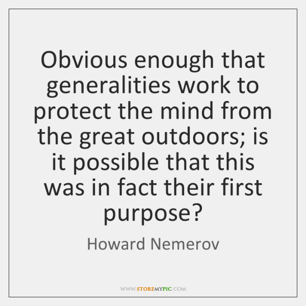 Obvious enough that generalities work to protect the mind from the great ...