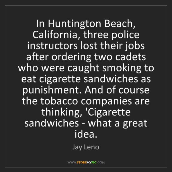 Jay Leno: In Huntington Beach, California, three police instructors...