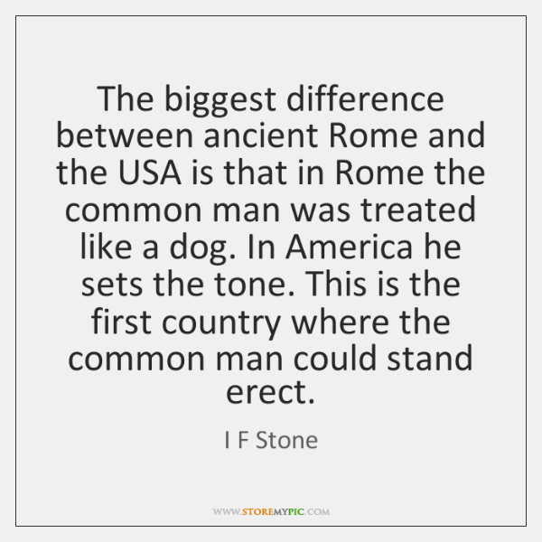 The biggest difference between ancient Rome and the USA is that in ...