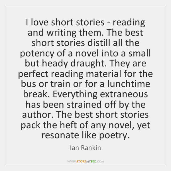 I love short stories - reading and writing them. The best short ...