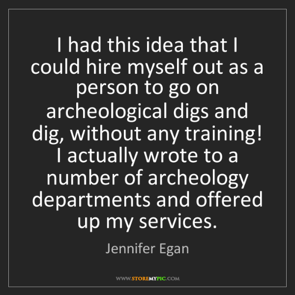 Jennifer Egan: I had this idea that I could hire myself out as a person...