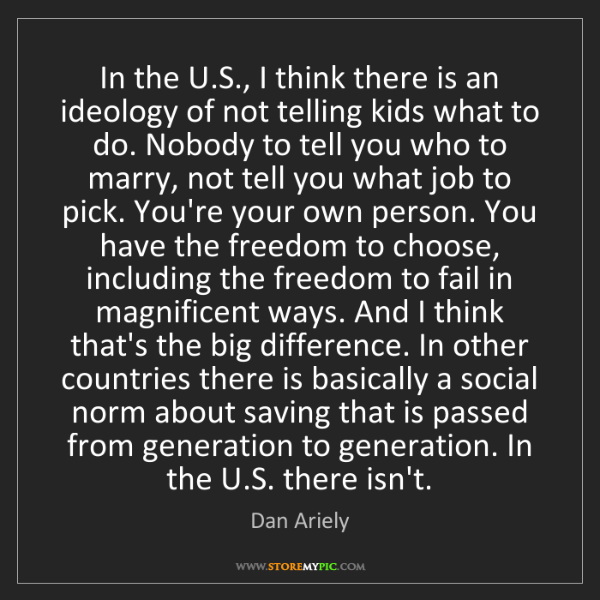 Dan Ariely: In the U.S., I think there is an ideology of not telling...