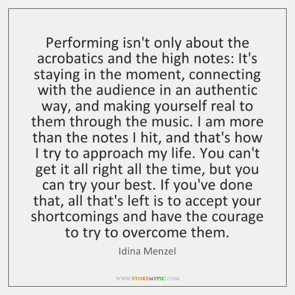 Performing isn't only about the acrobatics and the high notes: It's staying ...