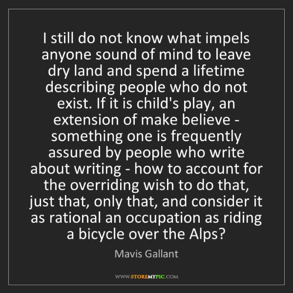 Mavis Gallant: I still do not know what impels anyone sound of mind...