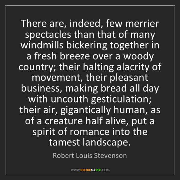 Robert Louis Stevenson: There are, indeed, few merrier spectacles than that of...