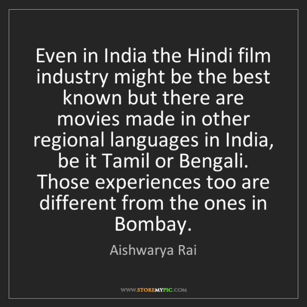 Aishwarya Rai: Even in India the Hindi film industry might be the best...