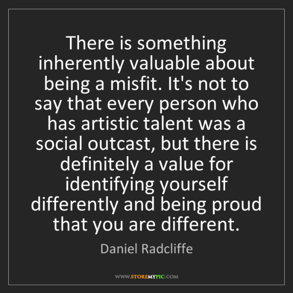 Daniel Radcliffe: There is something inherently valuable about being a...