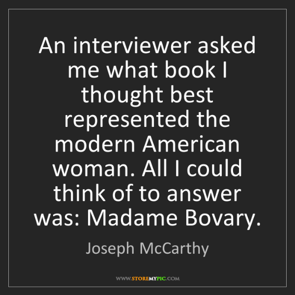 Joseph McCarthy: An interviewer asked me what book I thought best represented...