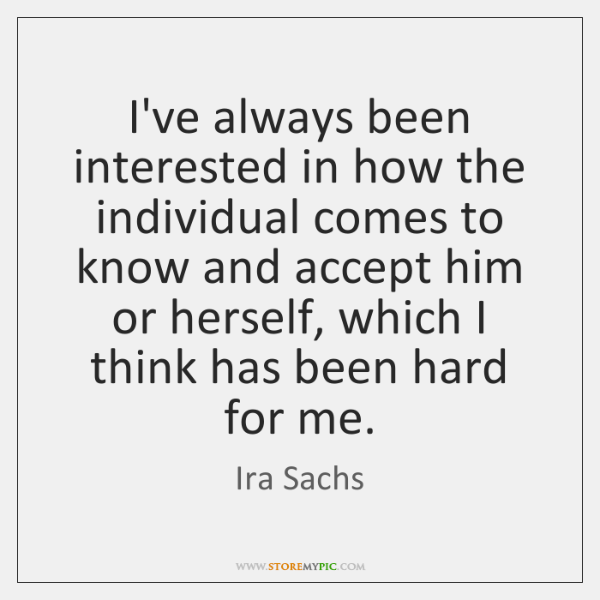 I've always been interested in how the individual comes to know and ...