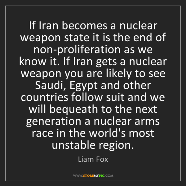 Liam Fox: If Iran becomes a nuclear weapon state it is the end...