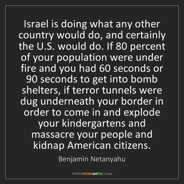 Benjamin Netanyahu: Israel is doing what any other country would do, and...