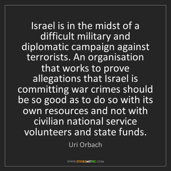 Uri Orbach: Israel is in the midst of a difficult military and diplomatic...