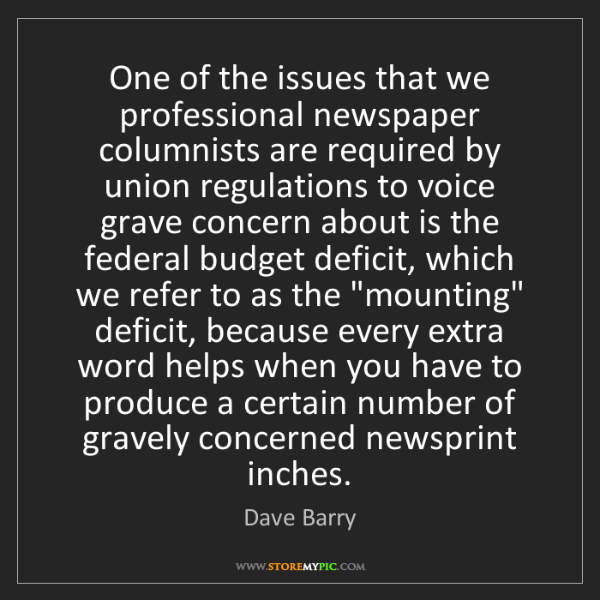 Dave Barry: One of the issues that we professional newspaper columnists...