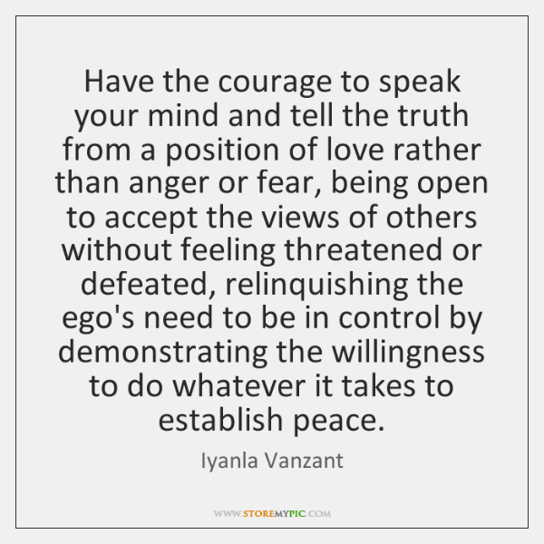 Have The Courage To Speak Your Mind And Tell The Truth From