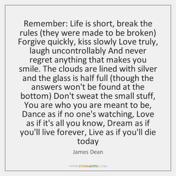 Remember Life Is Short Break The Rules They Were Made To Be