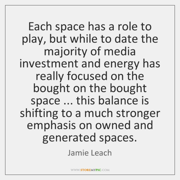 Each space has a role to play, but while to date the ...