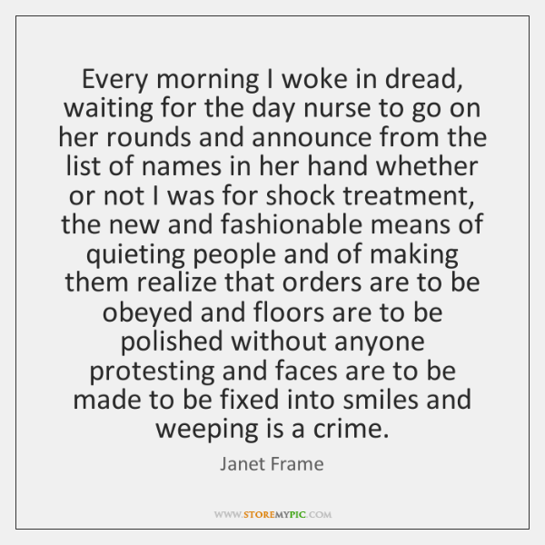Every morning I woke in dread, waiting for the day nurse to ...