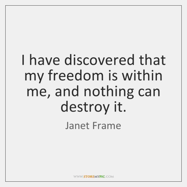 I have discovered that my freedom is within me, and nothing can ...