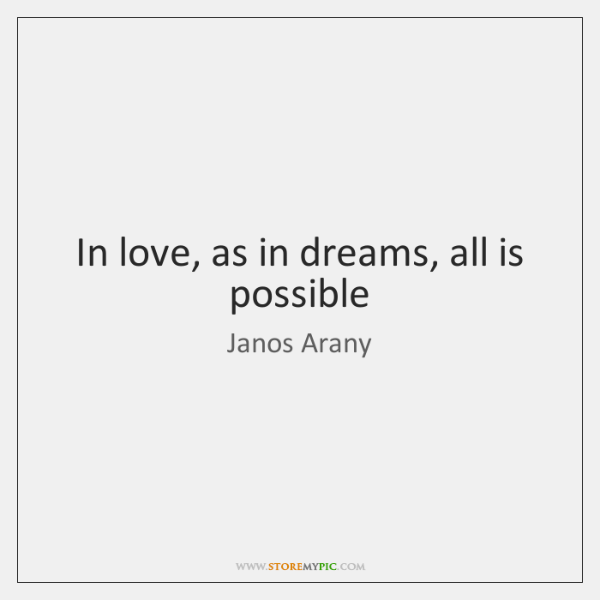 In love, as in dreams, all is possible