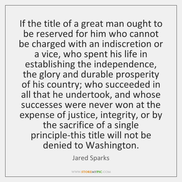 If the title of a great man ought to be reserved for ...