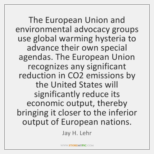The European Union and environmental advocacy groups use global warming hysteria to ...