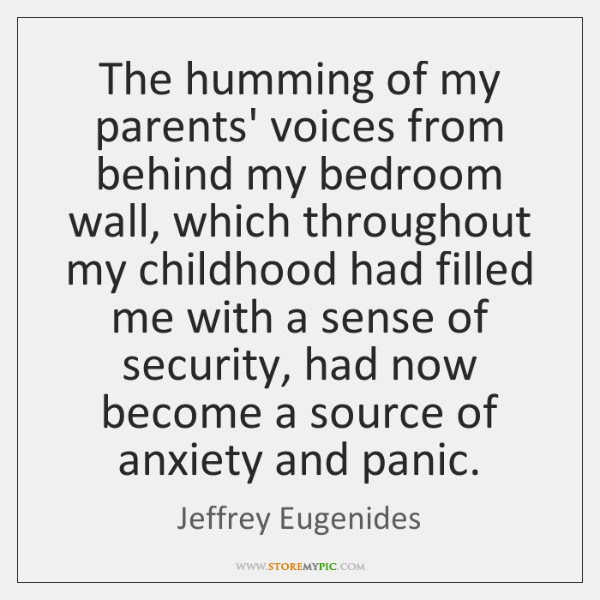 The humming of my parents' voices from behind my bedroom wall, which ...