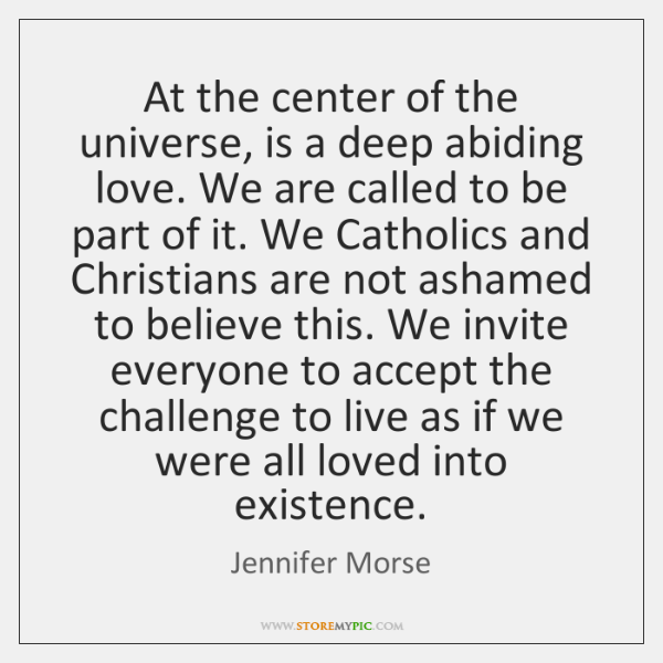 At the center of the universe, is a deep abiding love. We ...