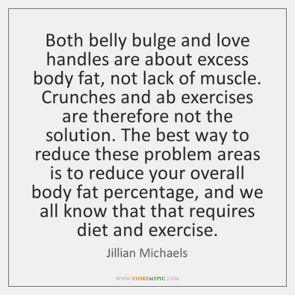 Both belly bulge and love handles are about excess body fat, not ...