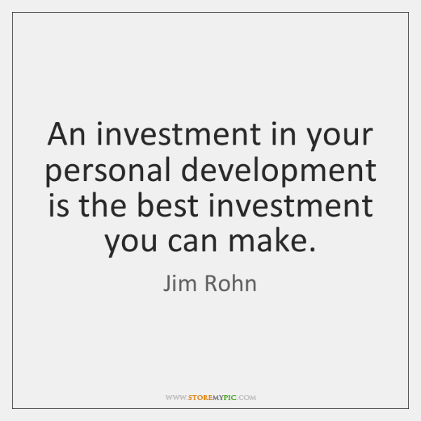 An investment in your personal development is the best investment you can ...