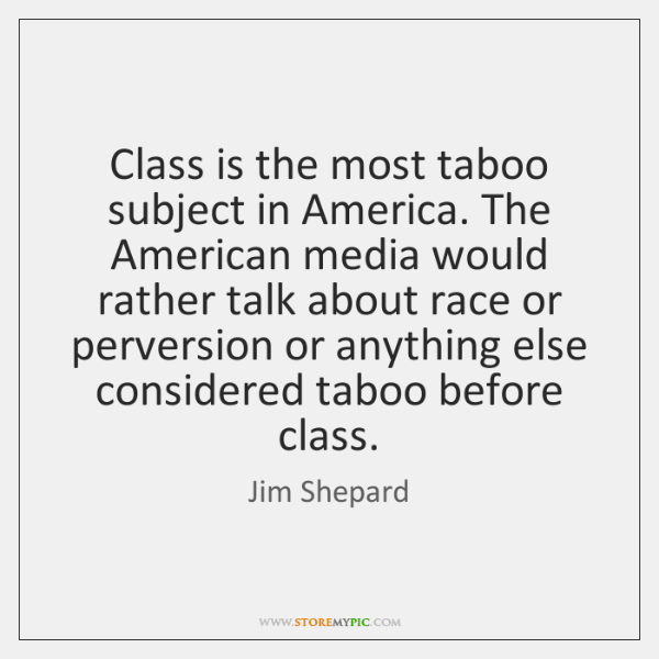 Class is the most taboo subject in America. The American media would ...