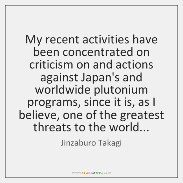 My recent activities have been concentrated on criticism on and actions against ...