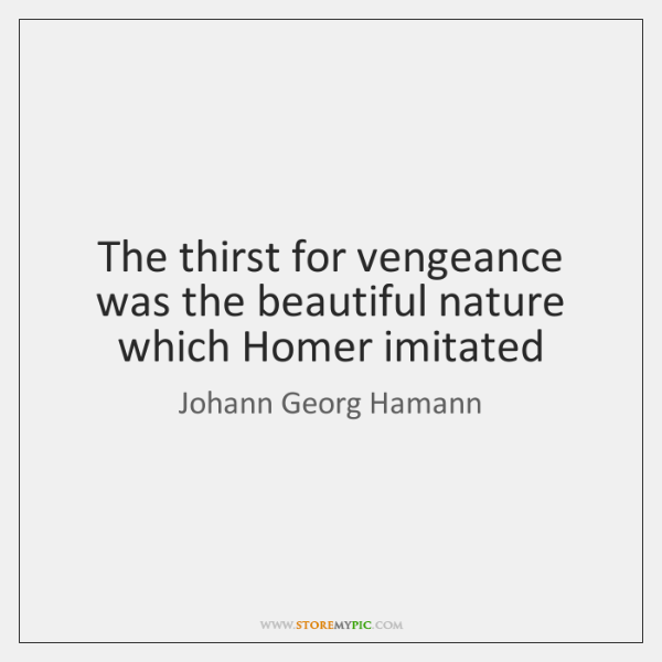The thirst for vengeance was the beautiful nature which Homer imitated
