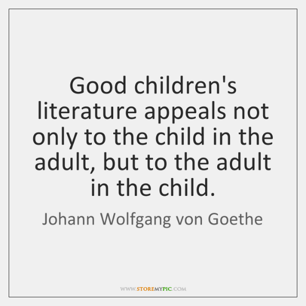 Good children's literature appeals not only to the child in the adult, ...
