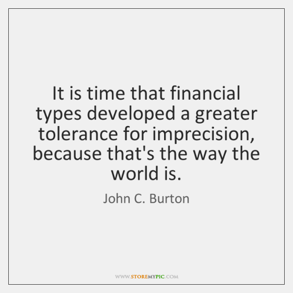 It is time that financial types developed a greater tolerance for imprecision, ...