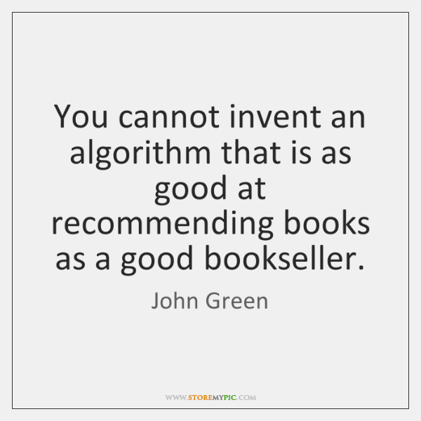 You cannot invent an algorithm that is as good at recommending books ...