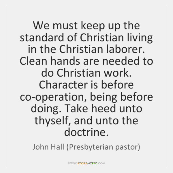 We must keep up the standard of Christian living in the Christian ...