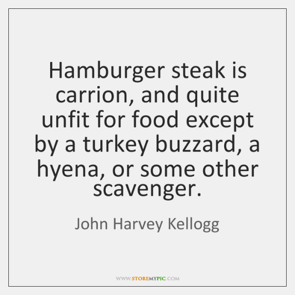 Hamburger steak is carrion, and quite unfit for food except by a ...