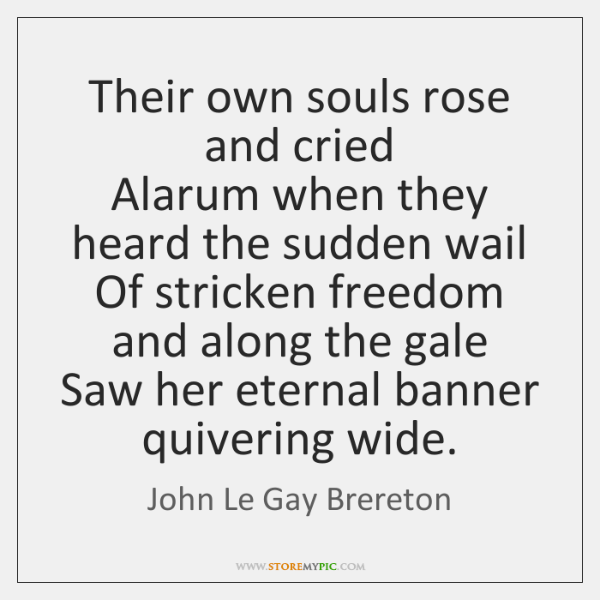 Their own souls rose and cried  Alarum when they heard the sudden ...