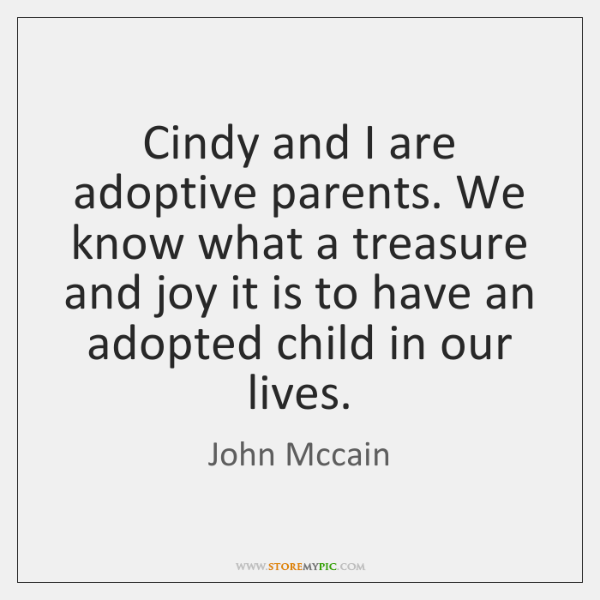 Cindy and I are adoptive parents. We know what a treasure and ...