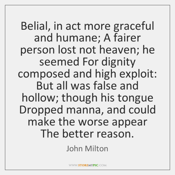 Belial, in act more graceful and humane; A fairer person lost not ...