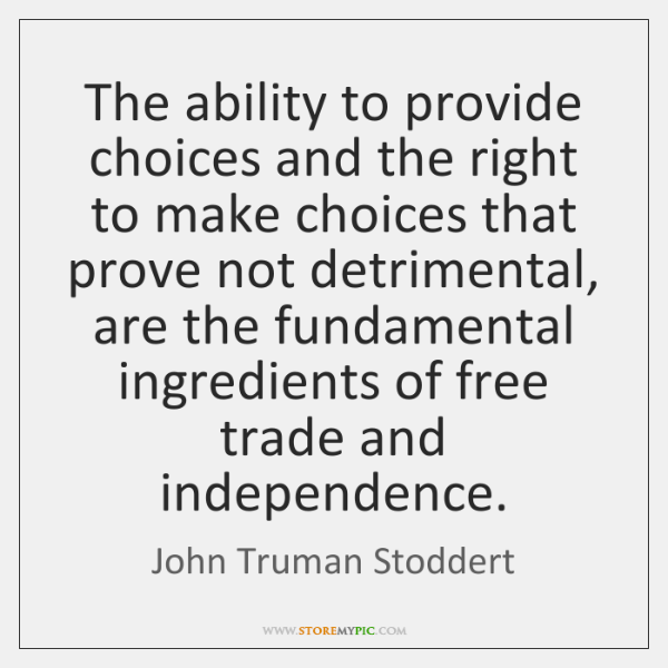 The ability to provide choices and the right to make choices that ...