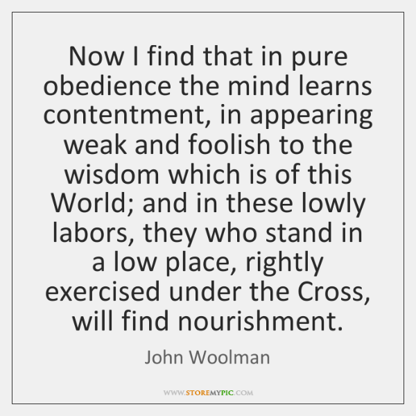 Now I find that in pure obedience the mind learns contentment, in ...