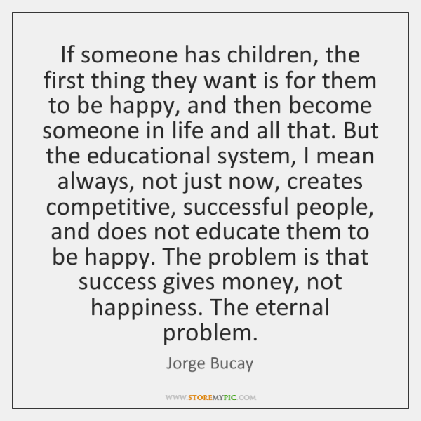 If someone has children, the first thing they want is for them ...