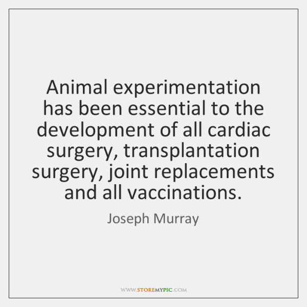 Animal experimentation has been essential to the development of all cardiac surgery, ...