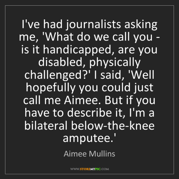 Aimee Mullins: I've had journalists asking me, 'What do we call you...