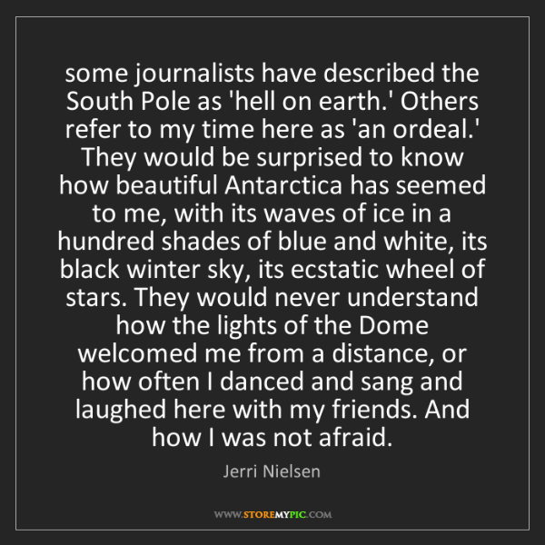 Jerri Nielsen: some journalists have described the South Pole as 'hell...